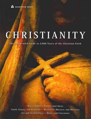 Christianity: Illustrated Guide To 2000 Years Of Christian Faith