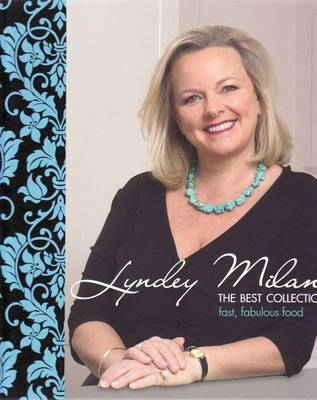 Lyndey Milan - the Best Collection: Fast, Fabulous Food