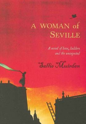 A Woman of Seville: A Novel of Love, Ladders and the Unexpected