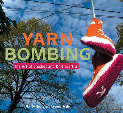 Yarn Bombing: The Art of Crochet and Knit Graffiti