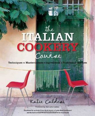 The Italian Cookery Course: Over 300 Authentic Regional Recipes and 40 Masterclasses on Technique