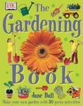 The Gardening Book: Make Your Own Garden with 50 Green Activities