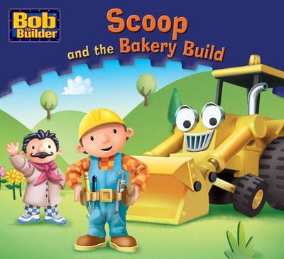 Scoop and the Bakery Build (Bob the Builder Story Library #11)