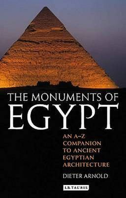 The Monuments of Egypt: An A-Z Companion to Ancient Egyptian Architecture
