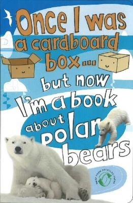 Once I Was a Cardboard Box But Now I'm a Book About Polar Bears