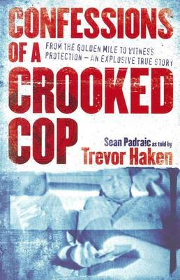 Confessions of a Crooked Cop: An Explosive True Story