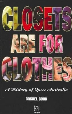 Closets are for Clothes: a History of Gay Australia