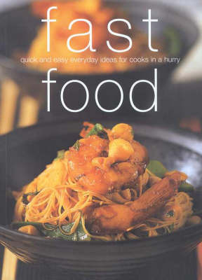 Fast Food: Quick and Easy Everyday Ideas for Cooks in a Hurry