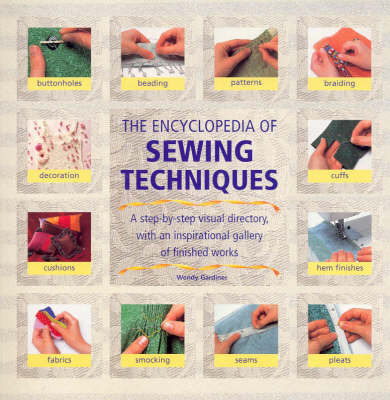 The Encyclopedia of Sewing Techniques: A Visual Dictionary of over 250 Sewing Techniques for Fashion and Home Furnishing