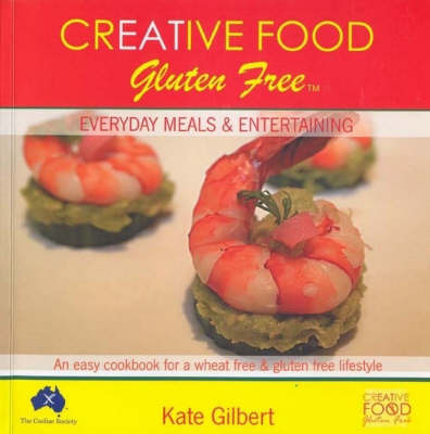 Creative Food Gluten Free: Everyday Meals and Entertaining