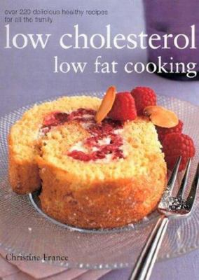 Ultimate Low Cholesterol, Low Fat Cookbook: The Perfect Step-by-step Collection of Over 150 Authentic Delicious Low Fat for Healthy Living