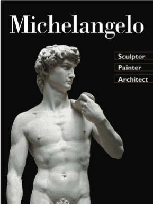 Michelangelo: Sculptor Painter Architect