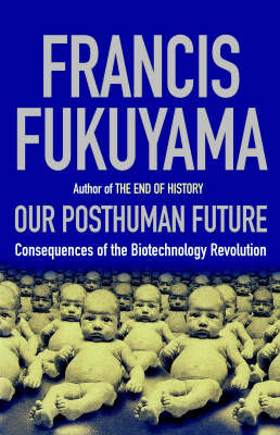 The Post-human Future: Political Consequences of the Biotechnology Revolution