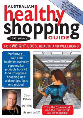 Australian Healthy Shopping Guide: For Weight Loss, Health and Wellbeing: 2007