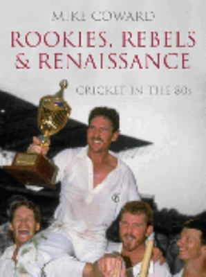 Rookies, Rebels and Renaissance: Cricket in the '80s