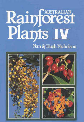 Australian Rainforest Plants: in the Forest & in the Garden Vol IV