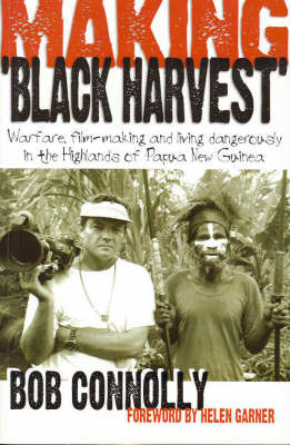 """Making """"Black Harvest"""": Warfare, Film-making and Living Dangerously in the Highlands of Papua New Guinea"""