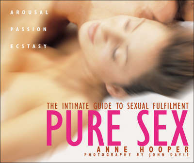 Pure Sex: The Intimate Guide to Sexual Fulfilment