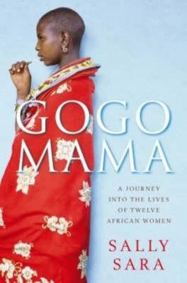 Gogo Mama: A Journey into the Lives of 12 African Women