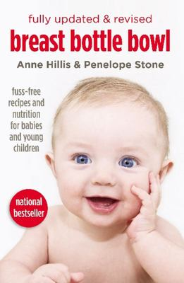 Breast Bottle Bowl: Fuss-free Recipes and Nutrition for Babies and Young Children