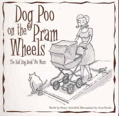 Dog Poo on the Pram Wheels: The Bad Day Book for Mums