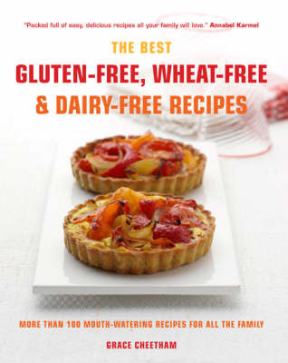 Best Gluten-Free, Wheat-Free & Dairy-Free Recipes: More Than 100 Mouth-watering Recipes for All the Family