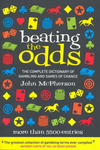 Beating the Odds: The Complete Dictionary of Gambling and Games of Chance