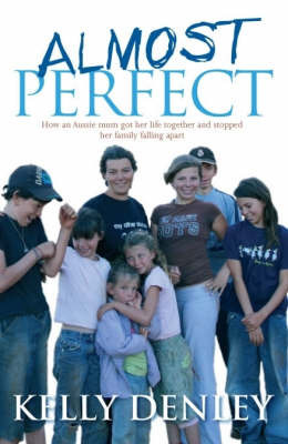 Almost Perfect: How an Aussie Mum Got Her Life Together and Stopped Her Family Falling Apart