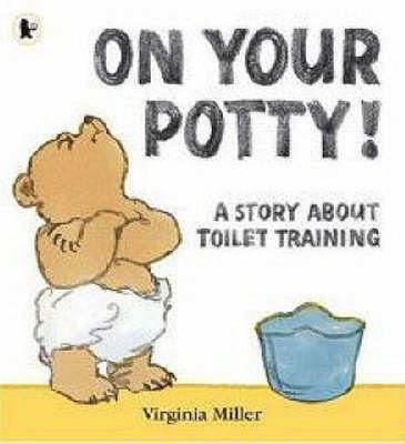 On Your Potty! A Story about Toilet Training