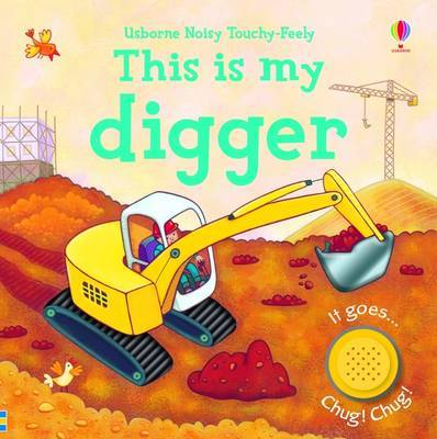 This Is My Digger (Usborne Noisy Touchy-Feely)