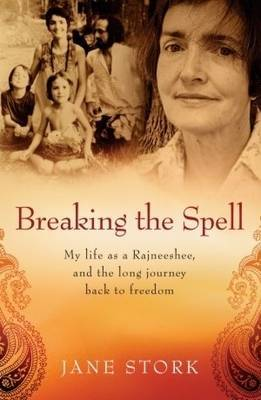 Breaking the Spell : My life as a Rajneeshee, and the Long Journey Back to Freedom