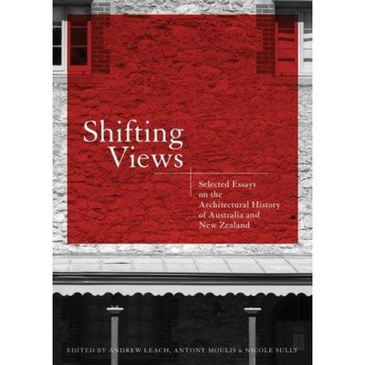 Shifting Views : Selected Essays on the Architectural History of Australia and New Zealand