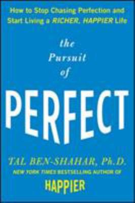 The Pursuit of Perfect : How to stop chasing perfection and start living a richer, happier life
