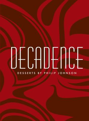 Decadence : Desserts by Philip Johnson - DO NOT REORDER