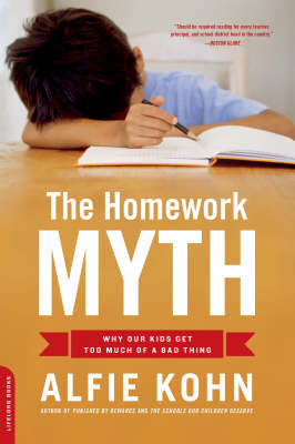The Homework Myth : Why Our Children Get Too Much of a Bad Thing