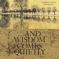 And Wisdom Comes Quietly