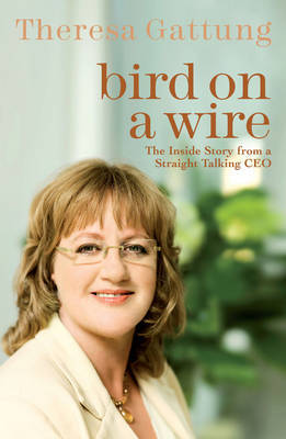 Bird on a Wire : The Inside Story From A Straight Talking CEO