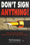 Don't Sign Anything: How to Protect Yourself from the Tricks and Traps of Real Estate: How to Protect Yourself from the Tricks and Traps of Real Estate