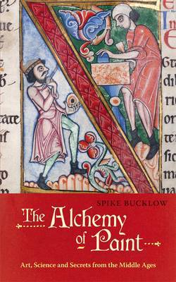 The Alchemy of Paint: Art, Science and Secrets from the Middle Ages