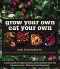 Grow Your Own Eat Your Own: Bob Flowerdew's Guide to Making the Most of Your Garden Produce All Year Round