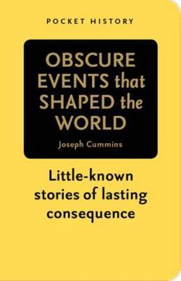 Obscure Events that Shaped the World: Little-known Stories of Lasting Consequence