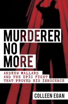 Murderer No More: Andrew Mallard and the Epic Fight That Proved His Innocence