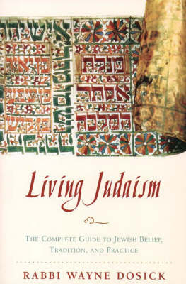 Living Judaism : The Complete Guide to Jewish Belief, Teaching and Practice