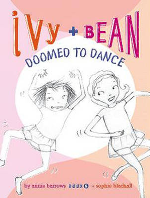 Ivy and Bean: Doomed to Dance: Book 6