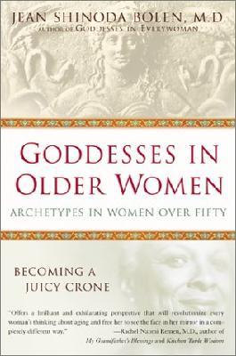 Goddesses in Older Women: Archetypes in Womens Over Fifty