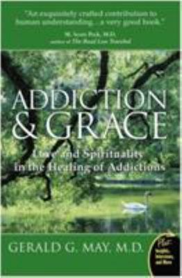 Addiction and Grace : Love and spirituality in the healing of addictions