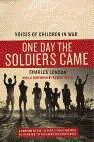 One Day The Soldiers Came : Voices of Children in War