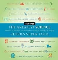 The Greatest Science Stories Never Told: 100 tales of invention and Discovery to astonish, bewilder and stupefy