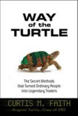 The Way of the Turtle : The Secret Methods That Turned Ordinary People Into Legendary Traders