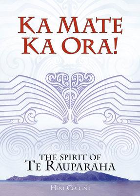 Ka Mate Ka Ora! The Spirit of Te Rauparaha